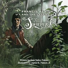 FRANCIS MARION AND LEGEND OF THE SWAMP FOX
